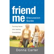 Friend Me Discussion Guide : Turning Faces into Lasting Friendships