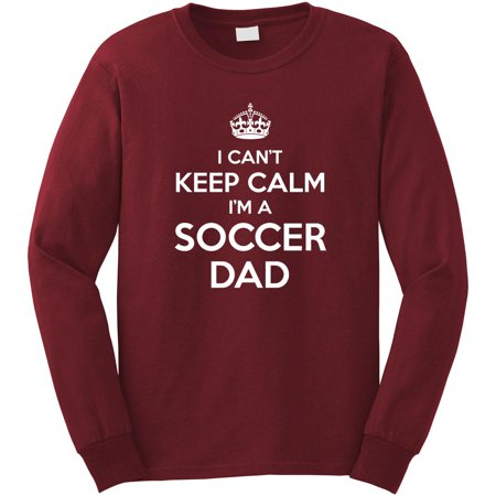 I Can't Keep Calm I'm A Soccer Dad Long Sleeve Shirt - ID: 425