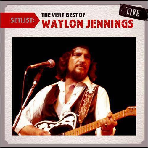 Setlist: The Very Best Of Waylon Jennings Live