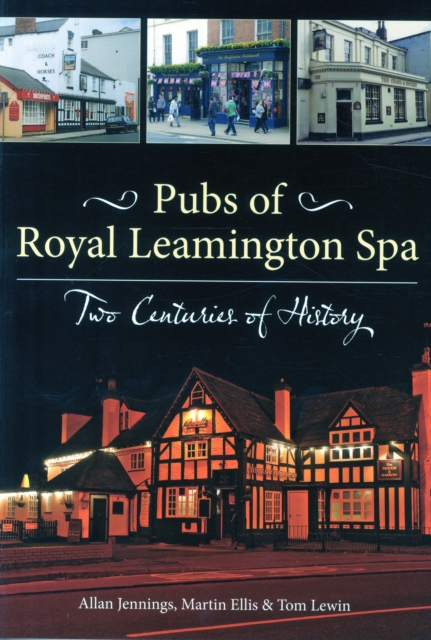 Pubs of Royal Leamington Spa Two Centuries of History (Paperback) by