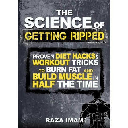 The Science of Getting Ripped: Proven Diet Hacks and Workout Tricks to Burn Fat and Build Muscle in Half the Time - (Best Workout Diet To Get Ripped)