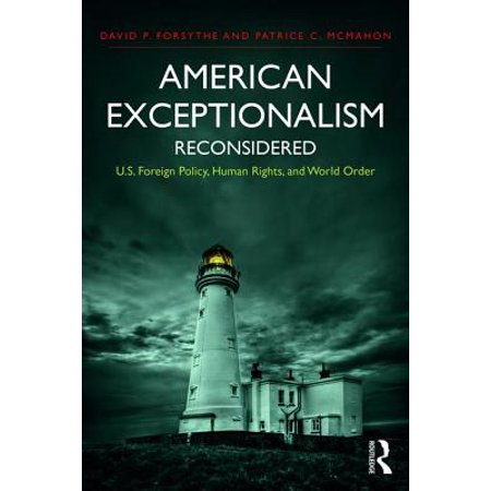 American Exceptionalism Reconsidered : U.S. Foreign Policy, Human Rights, and World