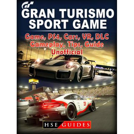 Gran Turismo Sport Game, PS4, Cars, VR, DLC, Gameplay, Tips, Guide Unofficial -