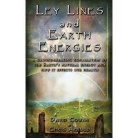 Ley Lines and Earth Energies : An Extraordinary Journey Into the Earth's Natural Energy System