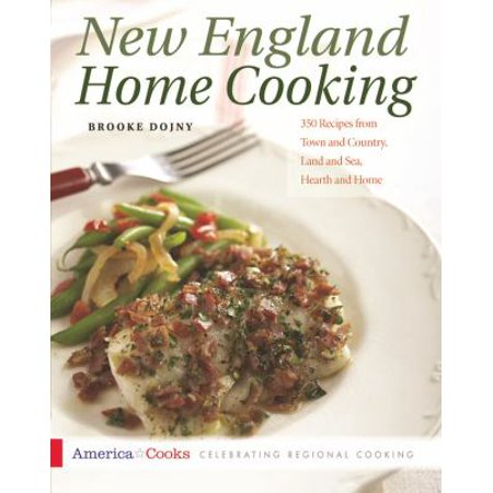 New England Home Cooking  350 Recipes From Town And Country  Land And Sea  Hearth And Home