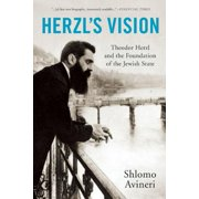 Herzl's Vision : Theodor Herzl and the Foundation of the Jewish State
