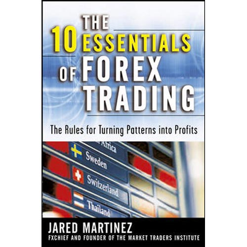 The 10 essentials of forex trading the rules for turning trading patterns into profit