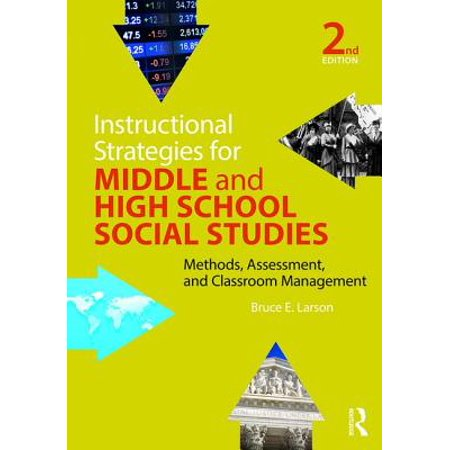 Instructional Strategies for Middle and High School Social Studies : Methods, Assessment, and Classroom (Teaching Strategies For Social Studies Middle School)