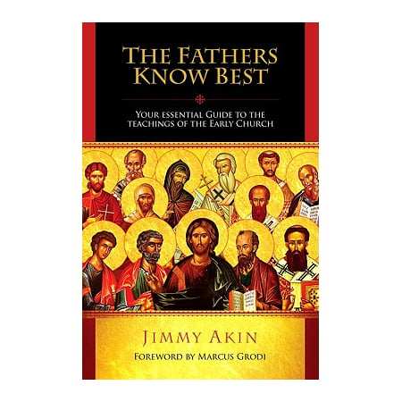 The Fathers Know Best : Your Essential Guide to the Teachings of the Early