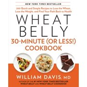 Wheat Belly 30-Minute (Or Less!) Cookbook : 200 Quick and Simple Recipes to Lose the Wheat, Lose the Weight, and Find Your Path Back to Health