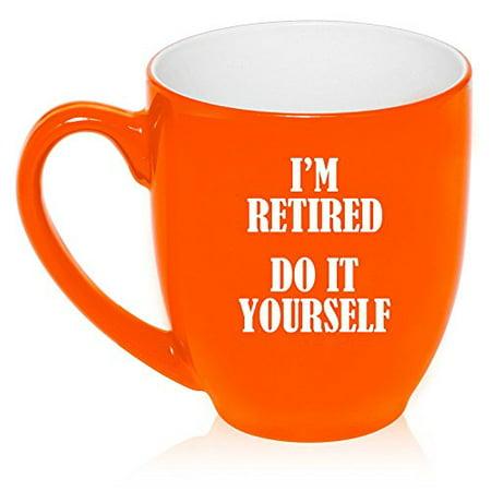 16 oz Large Bistro Mug Ceramic Coffee Tea Glass Cup I'm Retired Do It Yourself (Orange)