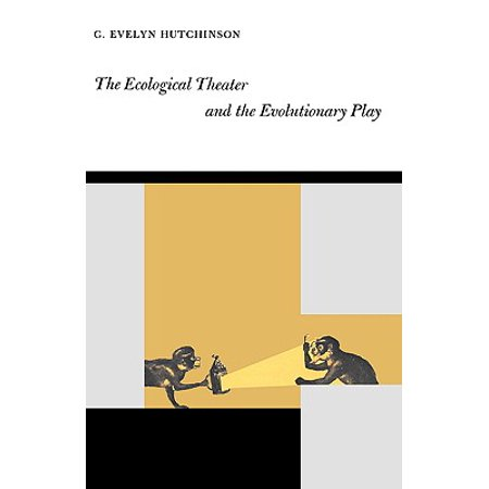 The Ecological Theater and the Evolutionary Play (The Ecological Theater And The Evolutionary Play)