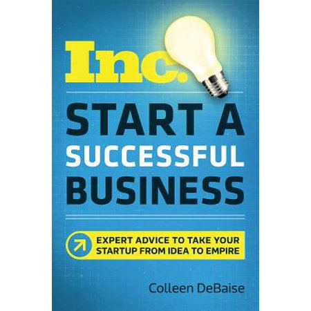 Start a Successful Business : Expert Advice to Take Your Startup from Idea to