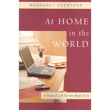 At Home in the World: A Rule of Life for the Rest...