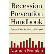 Recession Prevention Handbook: Eleven Case Studies 1948-2007: Eleven Case Studies 1948-2007 (Paperback)