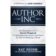 Author Inc: The Entrepreneur's Secret Playbook to Skyrocketing Leads and Sales by Self-publishing a Book - eBook