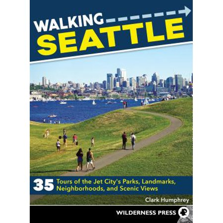 Walking Seattle : 35 Tours of the Jet City's Parks, Landmarks, Neighborhoods, and Scenic