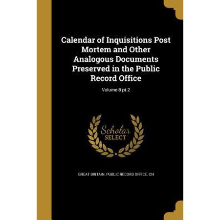 Calendar Of Inquisitions Post Mortem And Other Analogous Documents Preserved In The Public Record Office  Volume 8 Pt 2