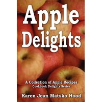 Apple Delights Cookbook : A Collection of Apple Recipes