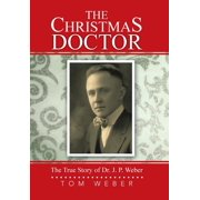 The Christmas Doctor : The True Story of Dr. J. P. Weber