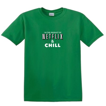 Im The Proud Product Of Netflix   Chill T Shirt