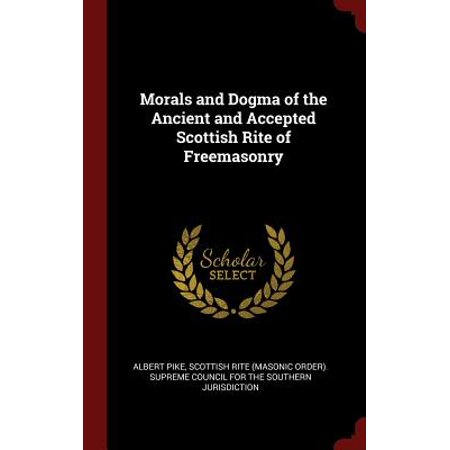 Morals and Dogma of the Ancient and Accepted Scottish Rite of -