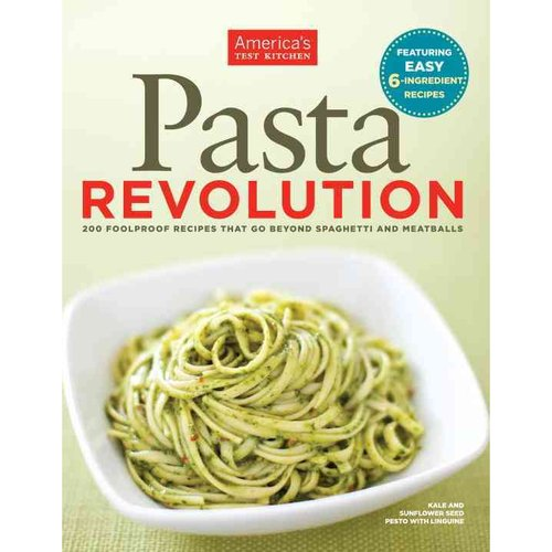 The Pasta Revolution: 200 Foolproof Recipes That Go Beyond Spaghetti and Meatballs