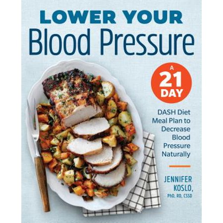 Lower Your Blood Pressure : A 21-Day Dash Diet Meal Plan to Decrease Blood Pressure