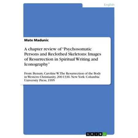 A chapter review of 'Psychosomatic Persons and Reclothed Skeletons: Images of Resurrection in Spiritual Writing and Iconography' - - Halloween Resurrection Review