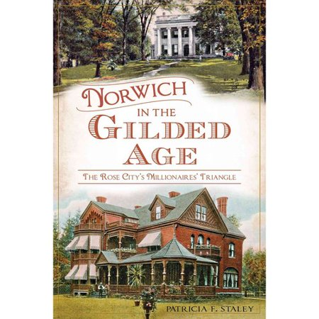 norwich in the gilded age the rose citys millionaires triangle