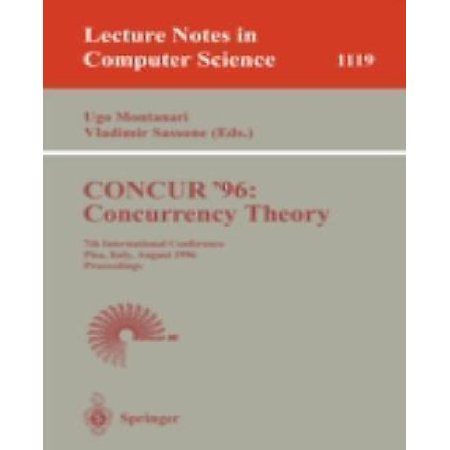 Concur 96  Concurrency Theory  7Th International Conference  Pisa  Italy  August 26   29  1996  Proceedings