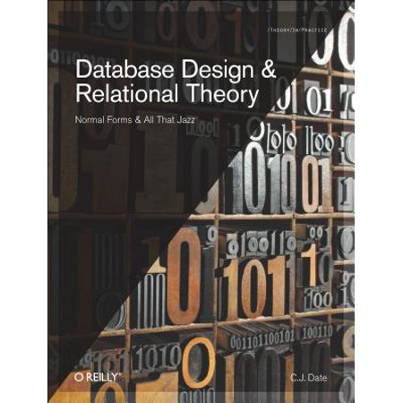 Database Design and Relational Theory : Normal Forms and All That Jazz (C J Date Database)