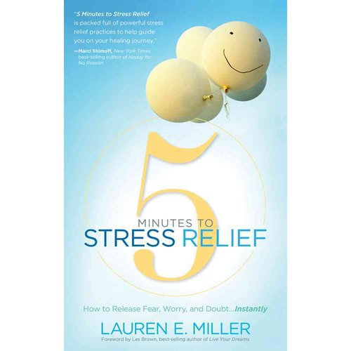 5 Minutes to Stress Relief : How to Release Fear, Worry, and Doubt...Instantly