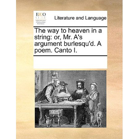Heavens Strings - The Way to Heaven in a String : Or, Mr. A's Argument Burlesqu'd. a Poem. Canto I.