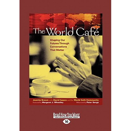 The World Caf : Shaping Our Futures Through Conversations That Matter (Large Print 16pt)