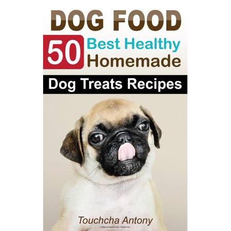 50 Best Healthy Cooking Homemade Dog Food Treats Recipes: Homemade Best Dog Food Easy - eBook - Halloween Food Treats