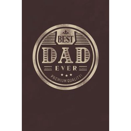 Best Dad Ever Genuine Authentic Premium Quality: Family life Grandpa Dad Men love marriage friendship parenting wedding divorce Memory dating Journal (Best Friendship Poems Ever)