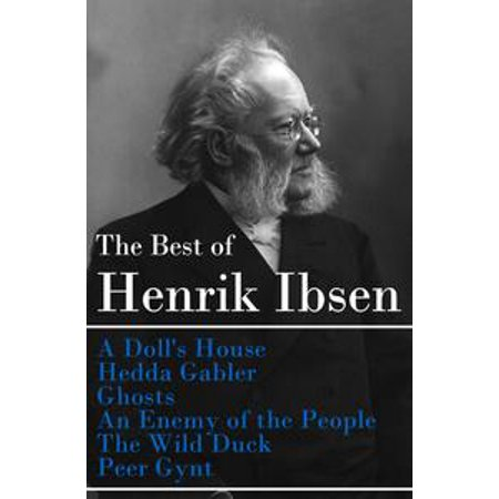 The Best of Henrik Ibsen: A Doll's House + Hedda Gabler + Ghosts + An Enemy of the People + The Wild Duck + Peer Gynt (Illustrated) -