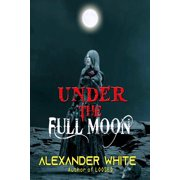 Under The Full Moon - eBook