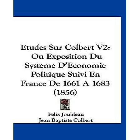 Etudes Sur Colbert V2: Ou Exposition Du Systeme D'Economie Politique Suivi En France de 1661 a 1683 (1856) - image 1 of 1