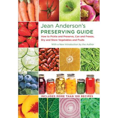 Jean Anderson's Preserving Guide: How to Pickle and Preserve, Can and Freeze, Dry and Store Vegetables and Fruits (Best Way To Store Fruits And Vegetables)