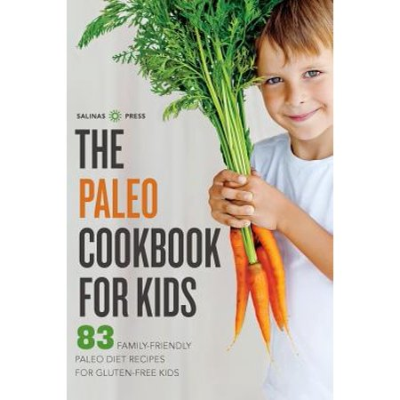 Paleo Cookbook for Kids : 83 Family-Friendly Paleo Diet Recipes for Gluten-Free - Kid Friendly Recipes For Halloween