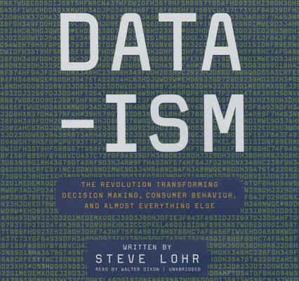 Data-Ism: The Revolution Transforming Decision Making, Consumer Behavior, and Almost Everything Else: Library Edition