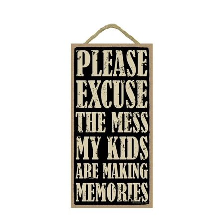 PLEASE EXCUSE MESS MY KIDS MAKING MEMORIES Primitive Wood Hanging Sign 5