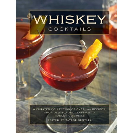 Whiskey Cocktails : A Curated Collection of Over 100 Recipes, From Old School Classics to Modern (Old Highland Malt Whisky)