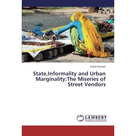 State  Informality And Urban Marginality  The Miseries Of Street Vendors