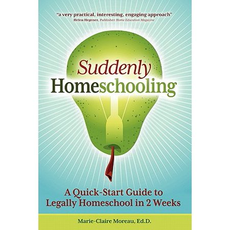 Suddenly Homeschooling : A Quick-Start Guide to Legally Homeschool in 2 Weeks