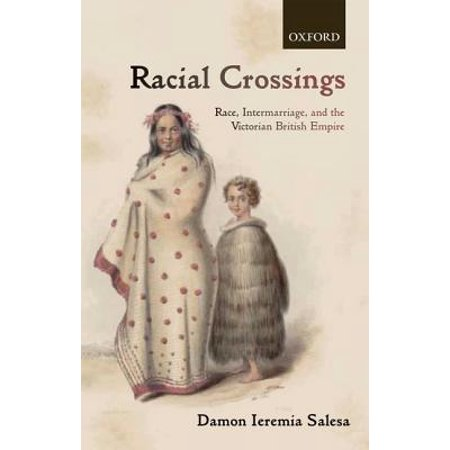 Racial Crossings: Race, Intermarriage, and the Victorian British Empire