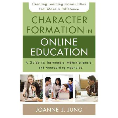 Character Formation In Online Education  A Guide For Instructors  Administrators  And Accrediting Bodies