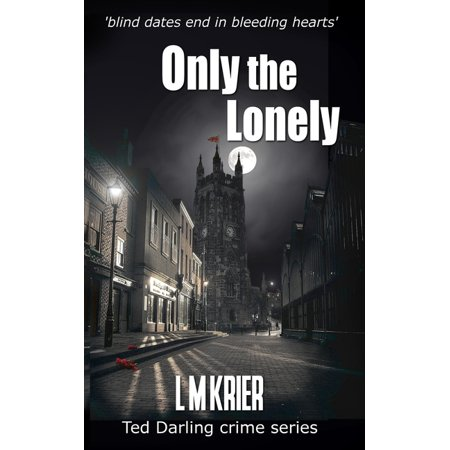 Ted Darling Crime: Only the Lonely: blind dates end in bleeding hearts (Paperback)